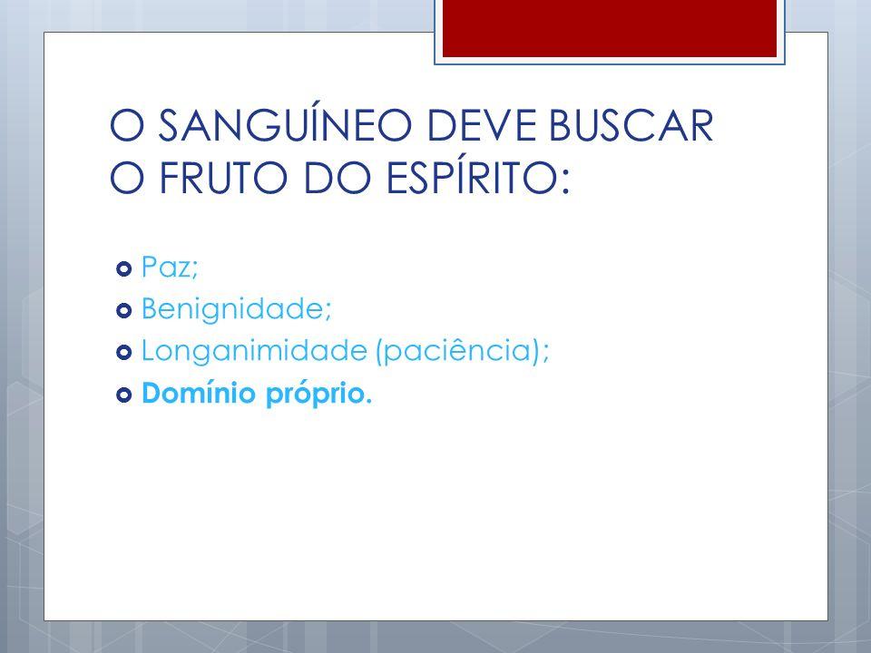 O SANGUÍNEO DEVE BUSCAR O FRUTO DO ESPÍRITO: