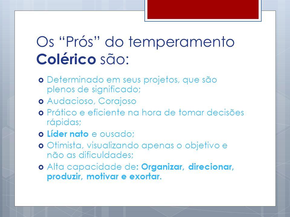 Os Prós do temperamento Colérico são: