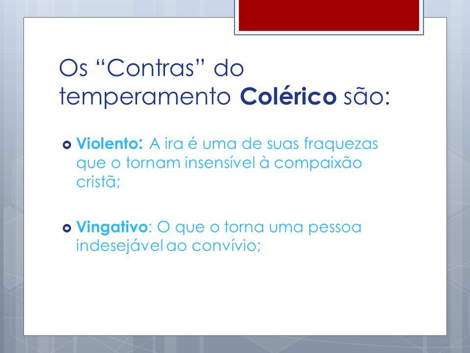 Os Contras do temperamento Colérico são:
