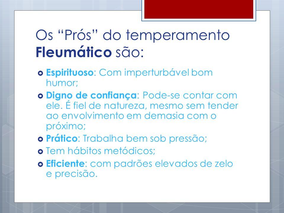 Os Prós do temperamento Fleumático são: