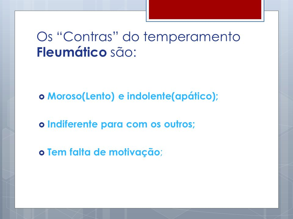 Os Contras do temperamento Fleumático são: