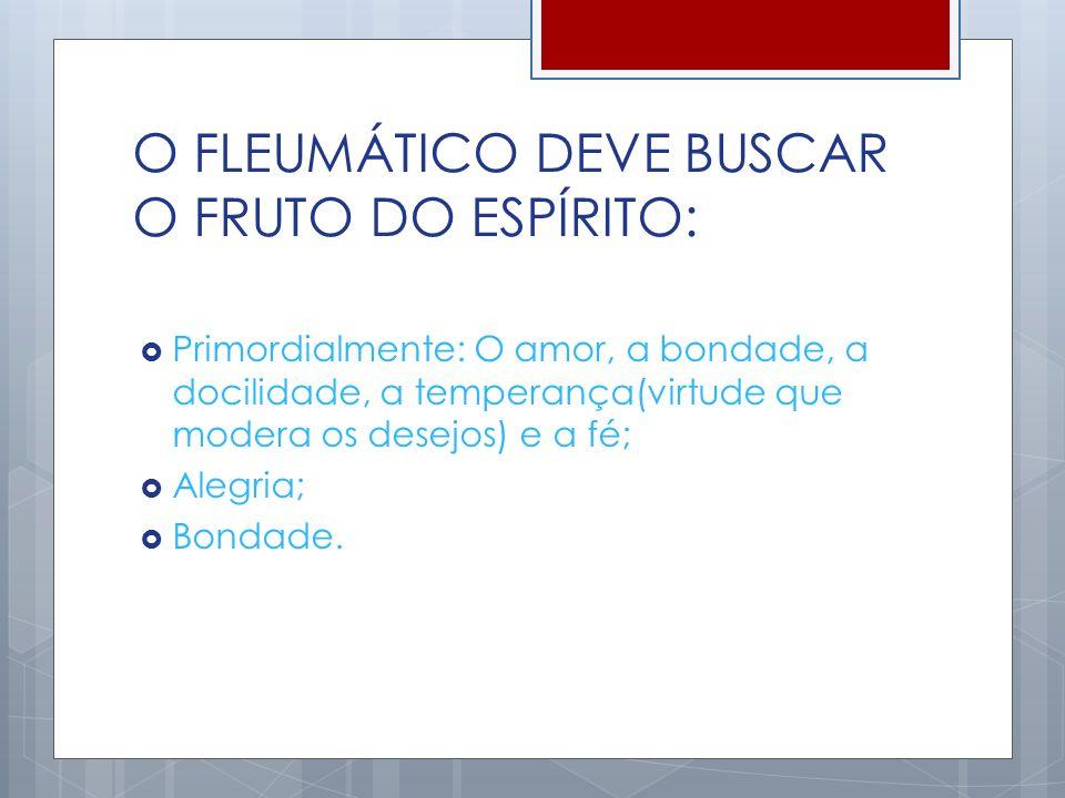O FLEUMÁTICO DEVE BUSCAR O FRUTO DO ESPÍRITO: