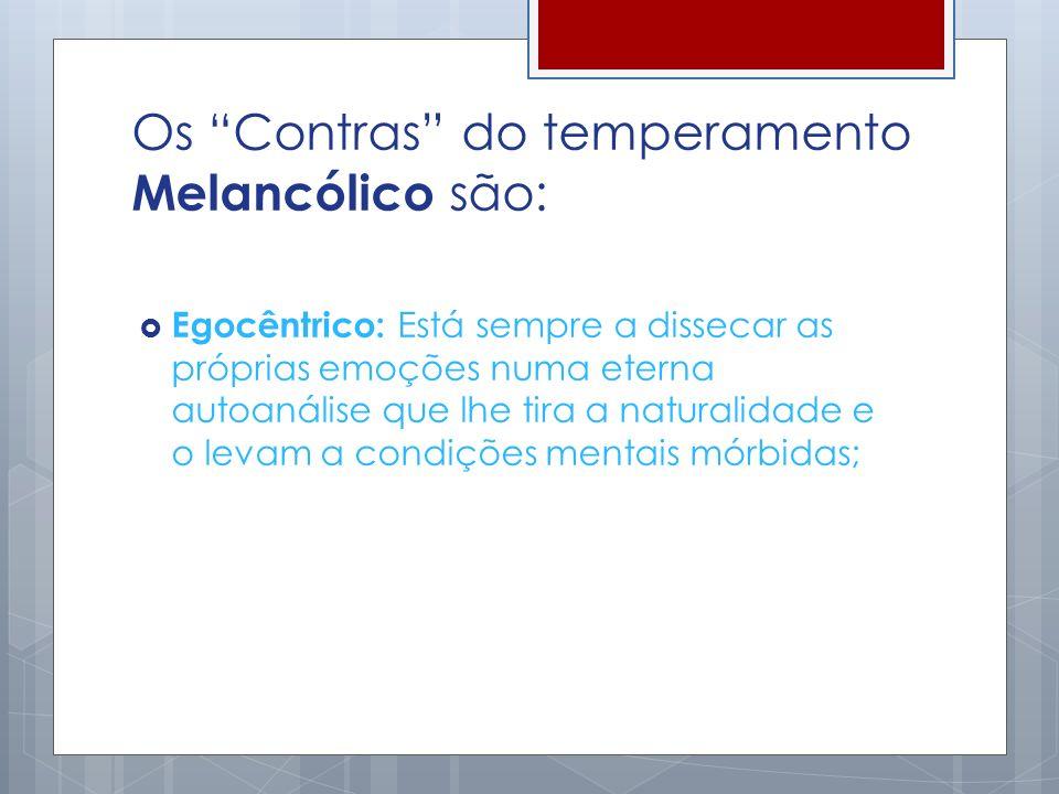 Os Contras do temperamento Melancólico são: