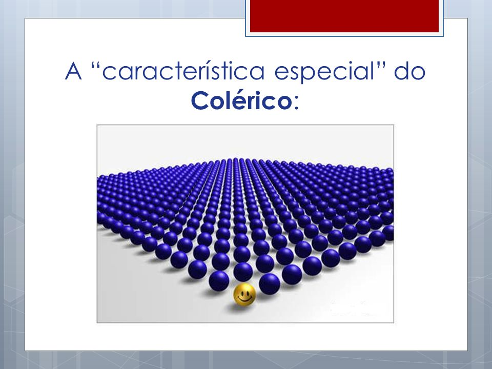 A característica especial do Colérico:
