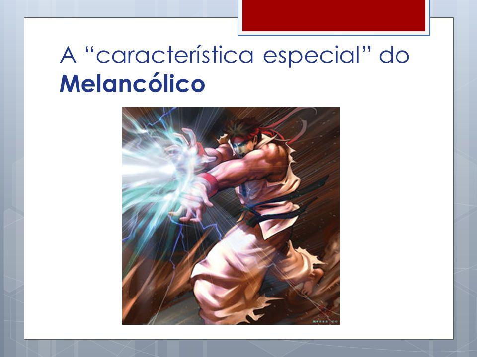 A característica especial do Melancólico