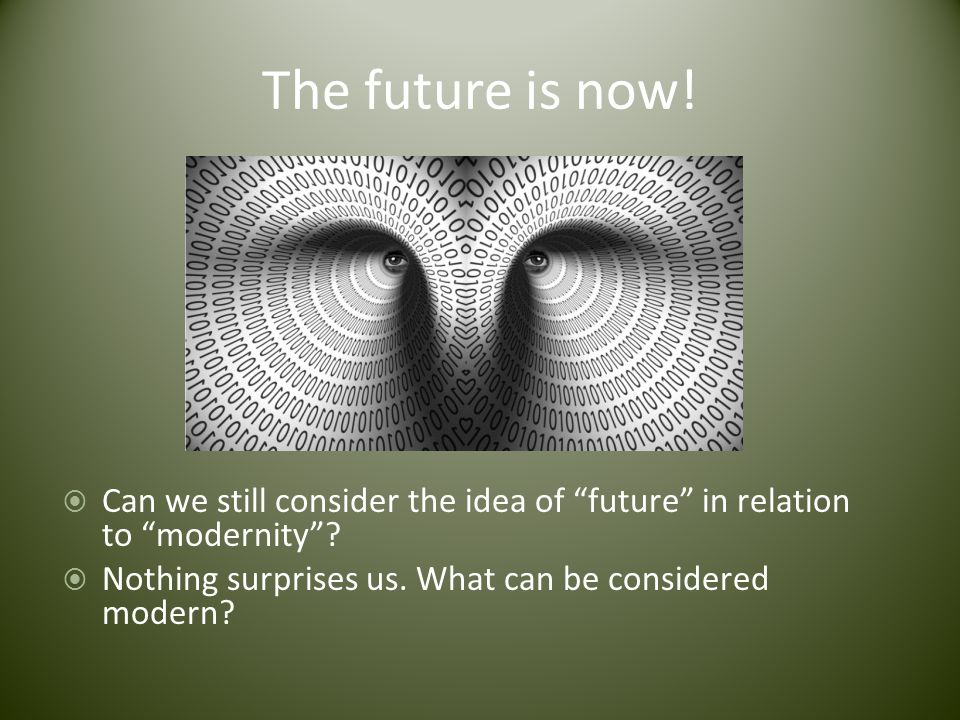 The future is now. Can we still consider the idea of future in relation to modernity .