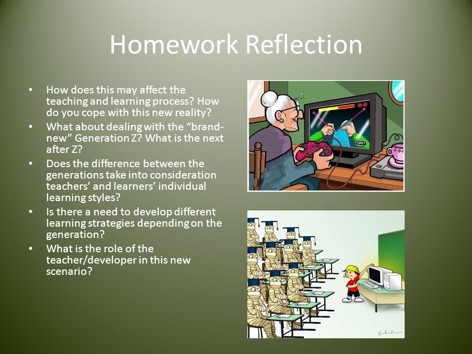 Homework Reflection How does this may affect the teaching and learning process How do you cope with this new reality