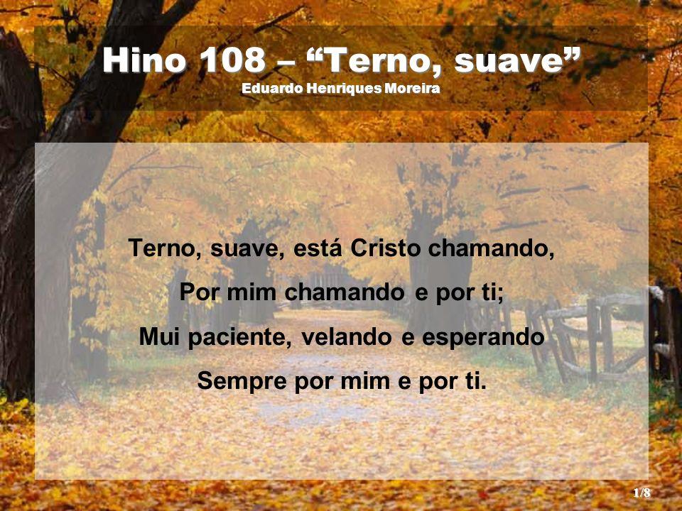 Hino 108 – Terno, suave Eduardo Henriques Moreira