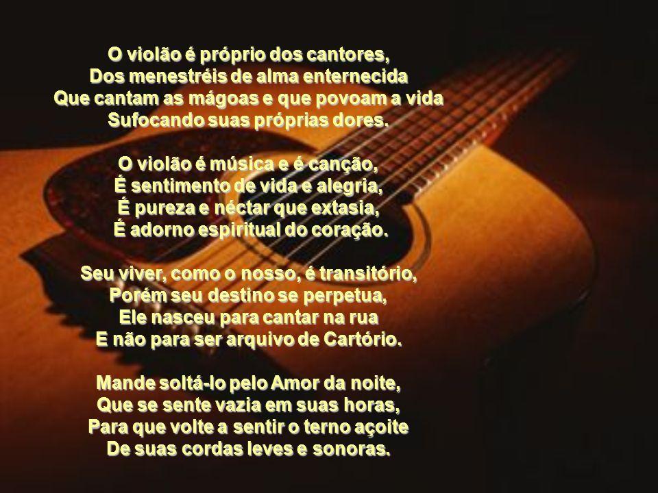 O violão é próprio dos cantores, Dos menestréis de alma enternecida