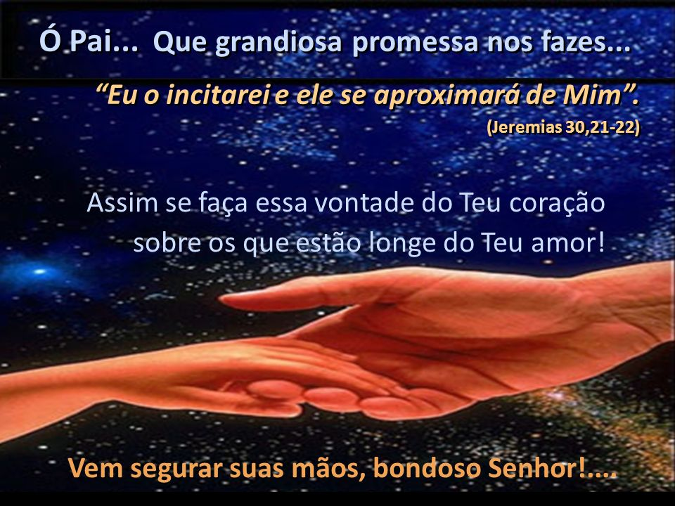 Ó Pai... Que grandiosa promessa nos fazes...
