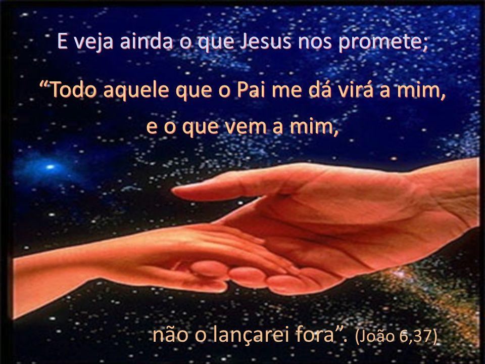 E veja ainda o que Jesus nos promete;