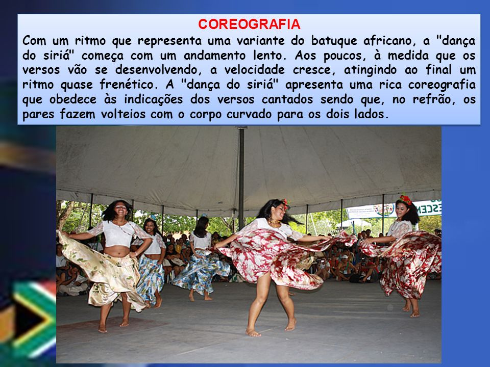 COREOGRAFIA Com um ritmo que representa uma variante do batuque africano, a dança do siriá começa com um andamento lento.