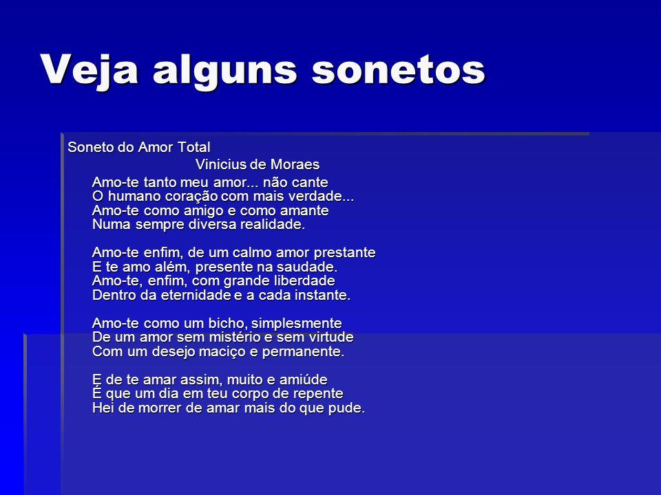 Veja alguns sonetos Soneto do Amor Total Vinicius de Moraes