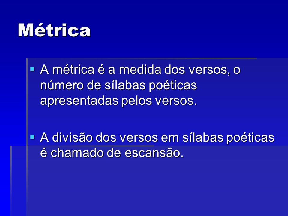 Métrica A métrica é a medida dos versos, o número de sílabas poéticas apresentadas pelos versos.