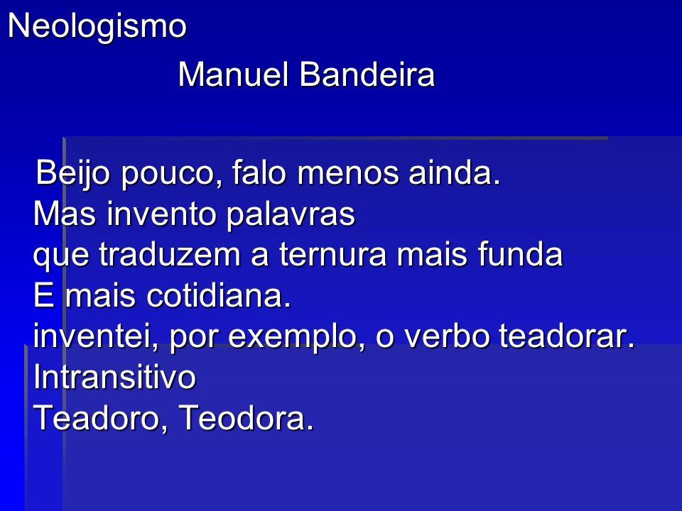 Neologismo Manuel Bandeira.