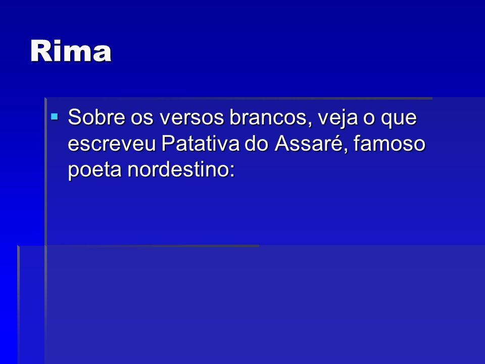 Rima Sobre os versos brancos, veja o que escreveu Patativa do Assaré, famoso poeta nordestino: