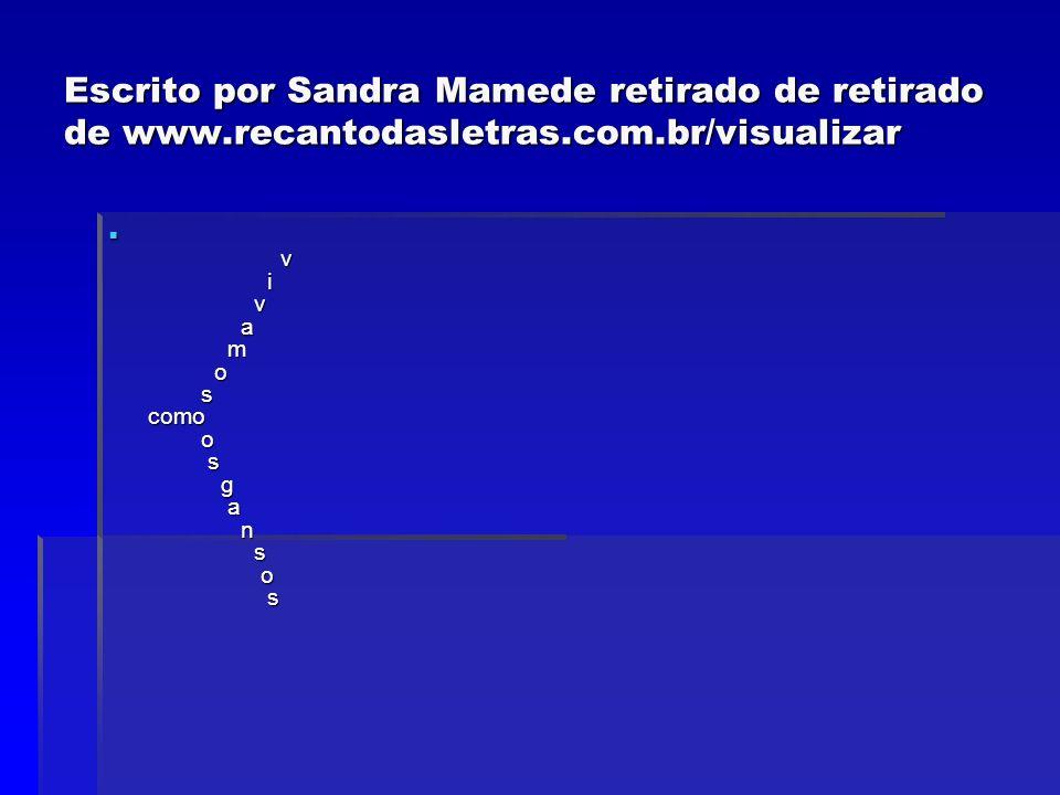 Escrito por Sandra Mamede retirado de retirado de www.recantodasletras.com.br/visualizar