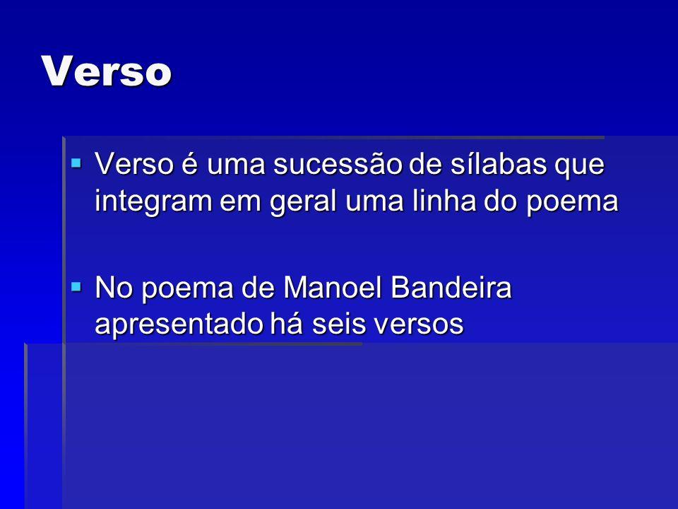 Verso Verso é uma sucessão de sílabas que integram em geral uma linha do poema.