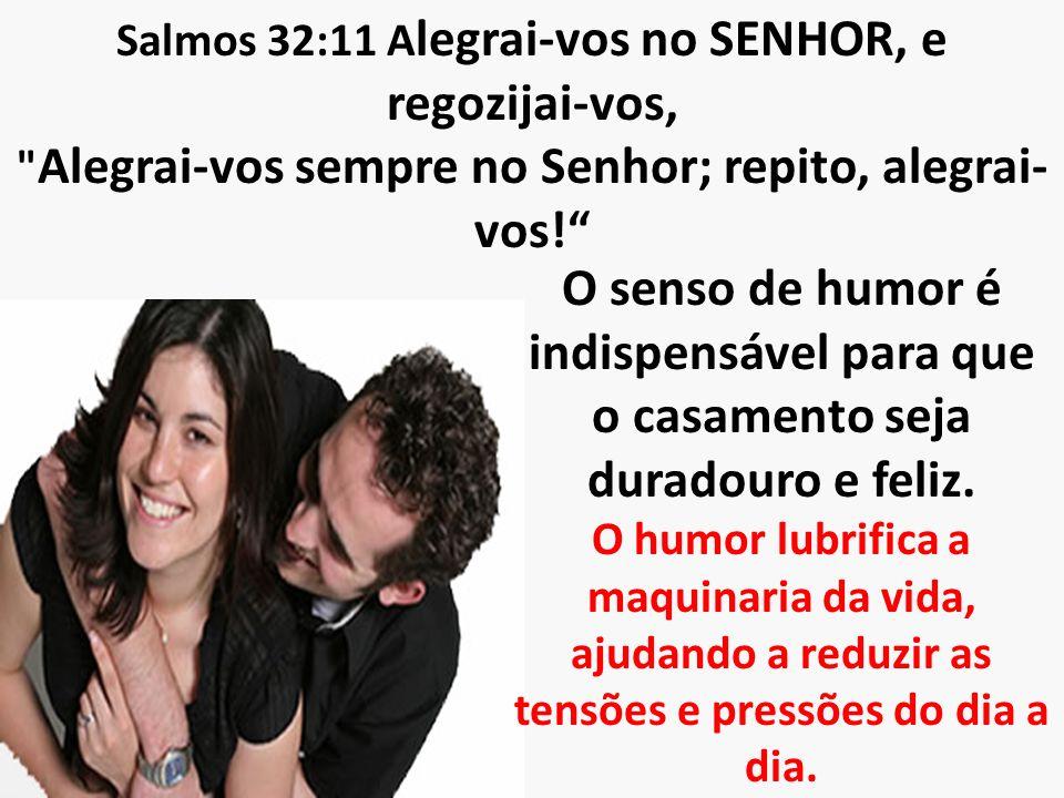 Salmos 32:11 Alegrai-vos no SENHOR, e regozijai-vos,