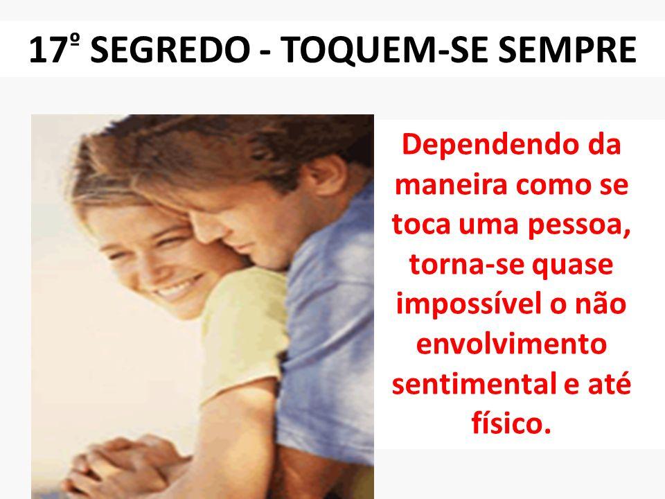 17º SEGREDO - TOQUEM-SE SEMPRE