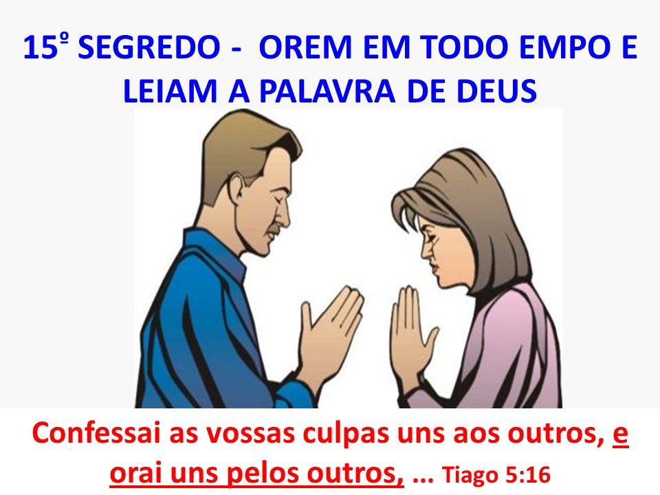 15º SEGREDO - OREM EM TODO EMPO E LEIAM A PALAVRA DE DEUS