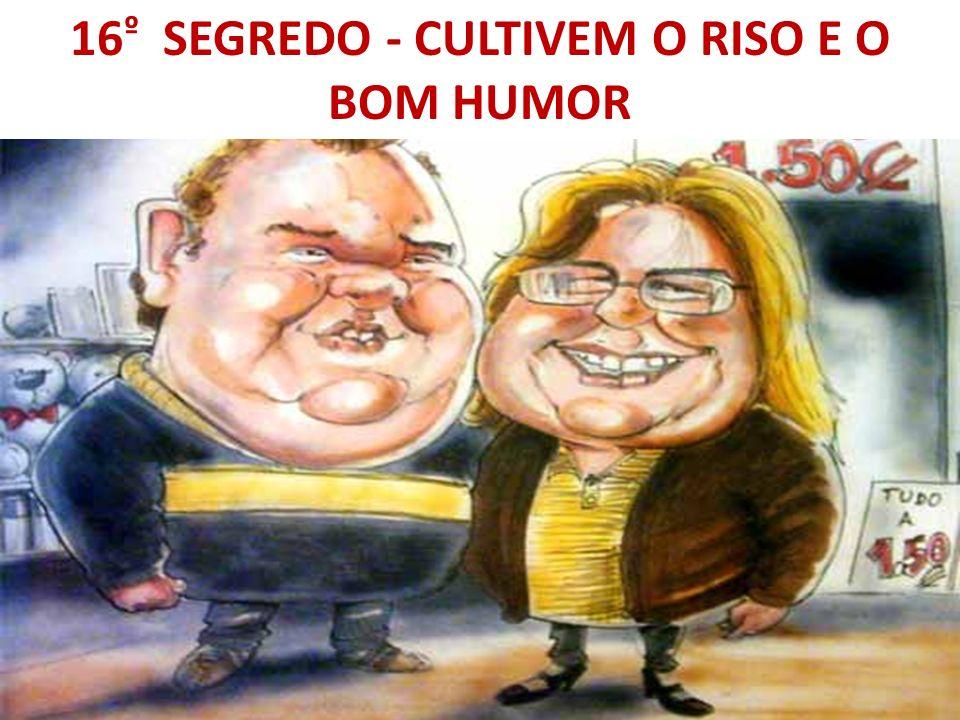 16º SEGREDO - CULTIVEM O RISO E O BOM HUMOR