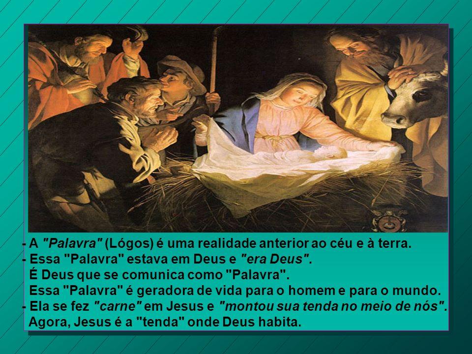 - A Palavra (Lógos) é uma realidade anterior ao céu e à terra.