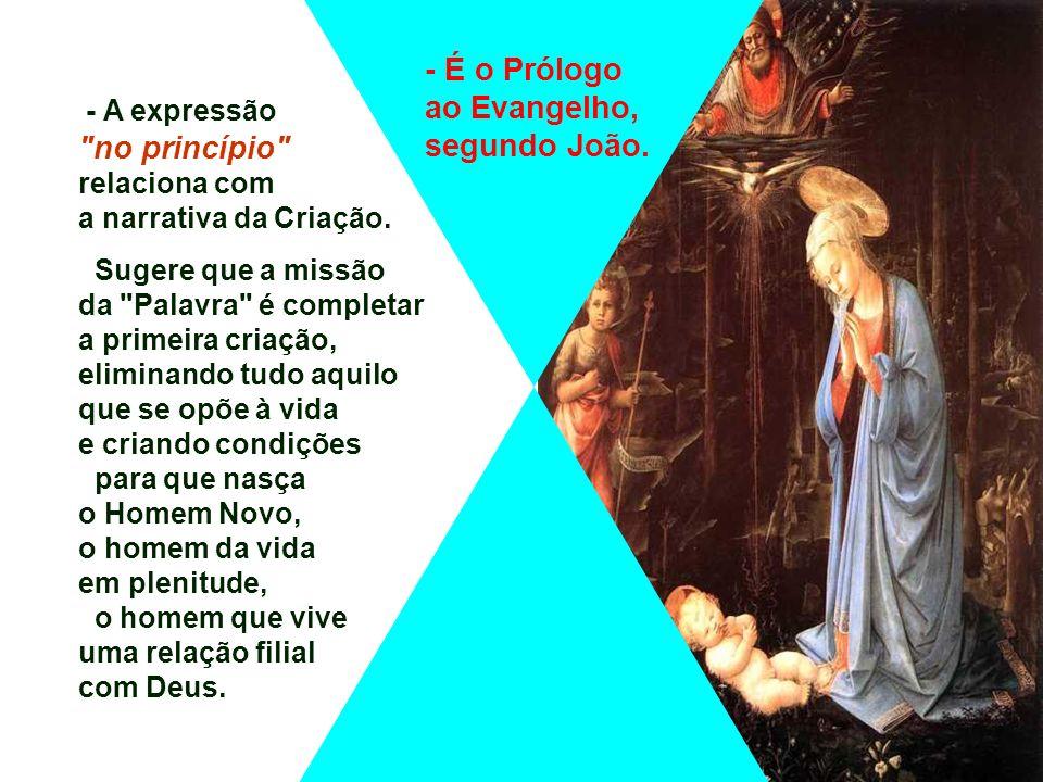 - É o Prólogo ao Evangelho, segundo João.