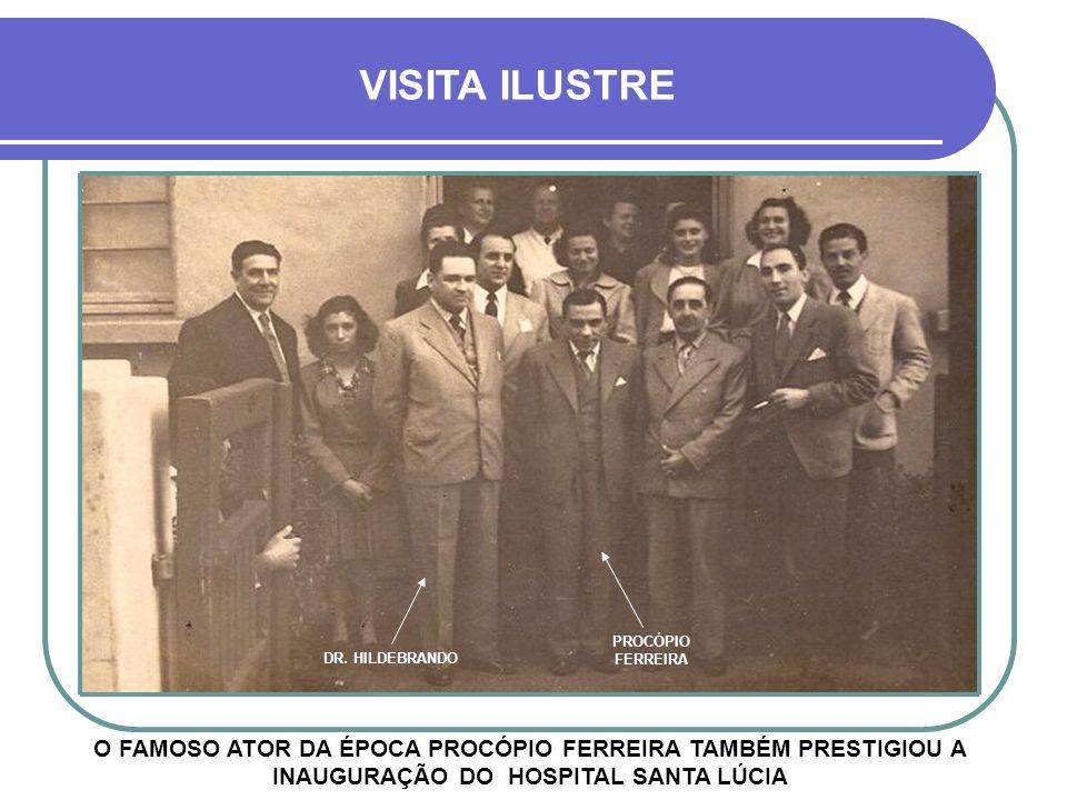 VISITA ILUSTRE PROCÓPIO FERREIRA. DR. HILDEBRANDO.