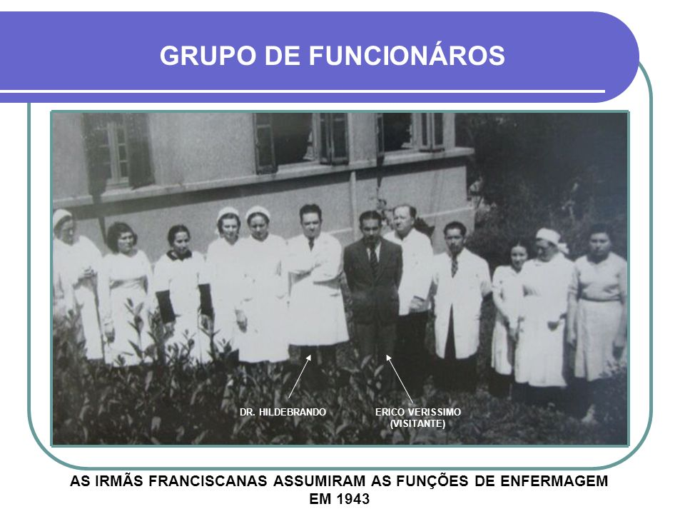 GRUPO DE FUNCIONÁROS DR. HILDEBRANDO. ERICO VERISSIMO (VISITANTE)