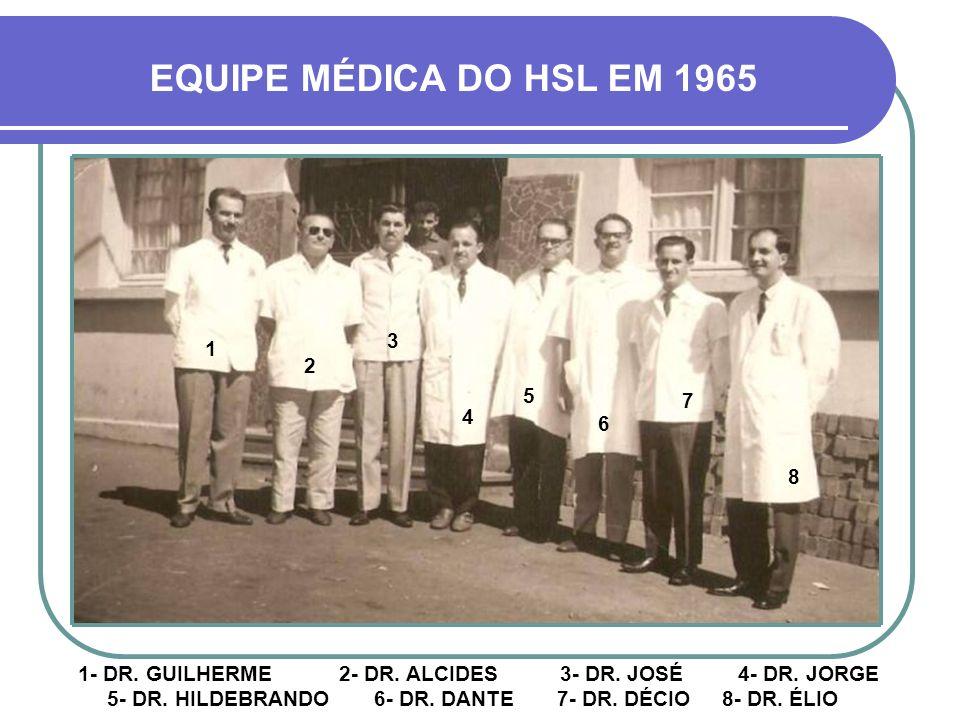 EQUIPE MÉDICA DO HSL EM 1965 3. 1. 2. 5. 7. 4. 6. 8.