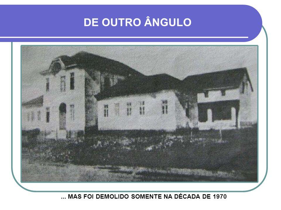 ... MAS FOI DEMOLIDO SOMENTE NA DÉCADA DE 1970