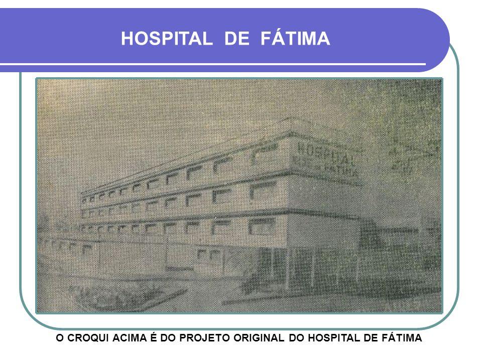 O CROQUI ACIMA É DO PROJETO ORIGINAL DO HOSPITAL DE FÁTIMA