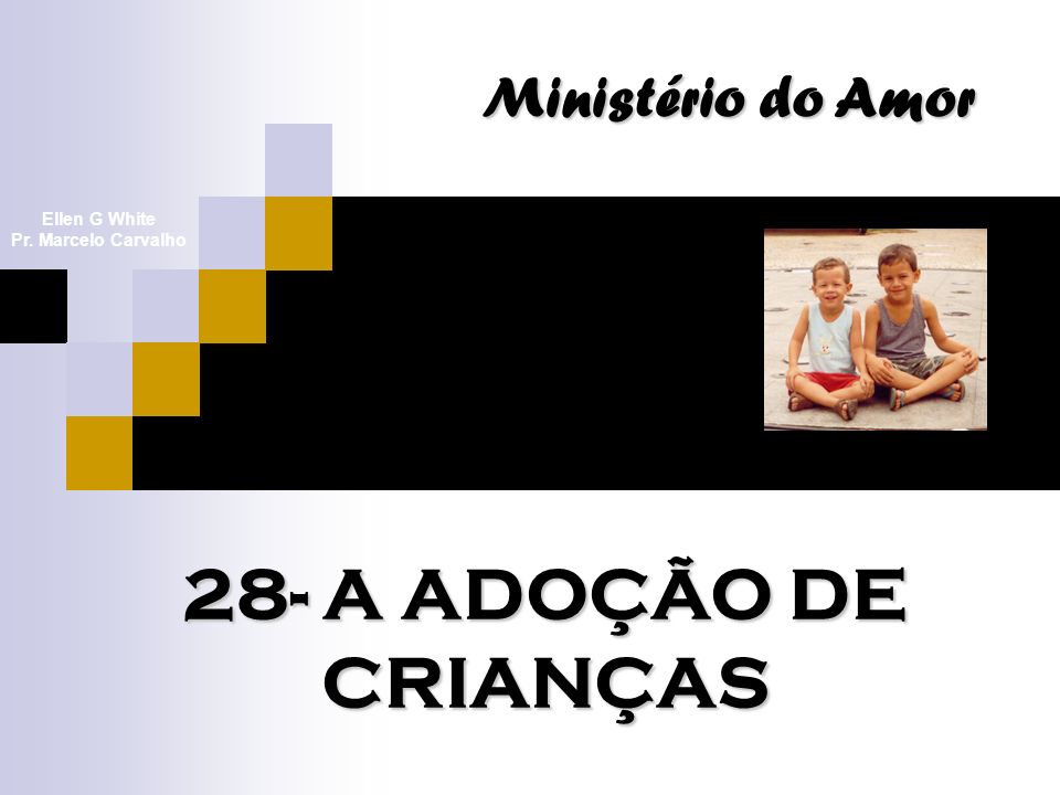 28- A ADOÇÃO DE CRIANÇAS Ministério do Amor Ellen G White