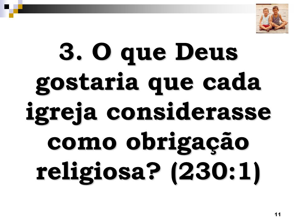 3. O que Deus gostaria que cada igreja considerasse como obrigação religiosa (230:1)