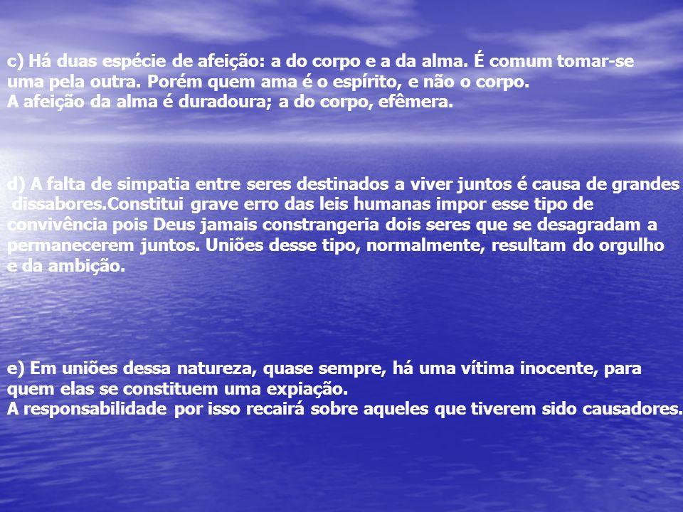 c) Há duas espécie de afeição: a do corpo e a da alma. É comum tomar-se