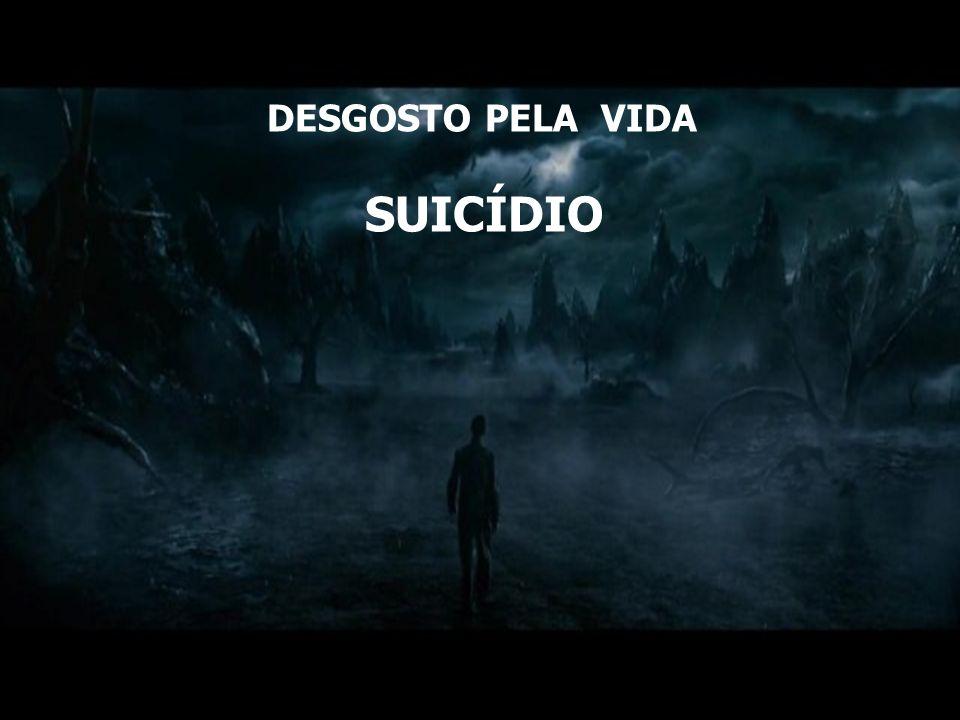 DESGOSTO PELA VIDA SUICÍDIO