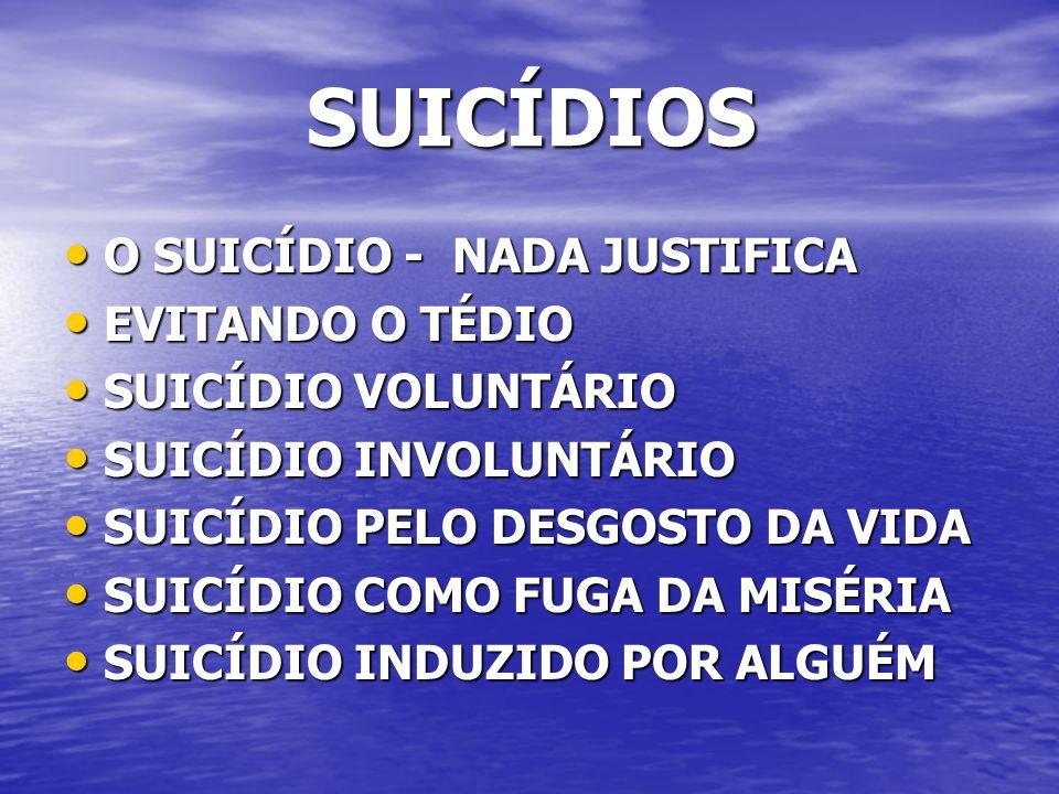 SUICÍDIOS O SUICÍDIO - NADA JUSTIFICA EVITANDO O TÉDIO