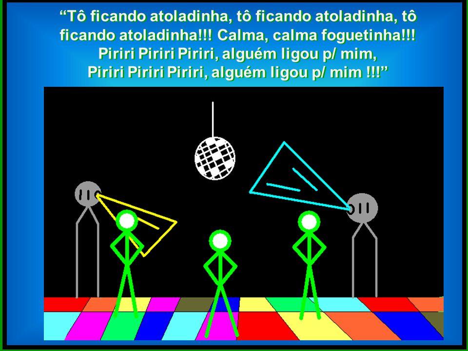 Piriri Piriri Piriri, alguém ligou p/ mim,
