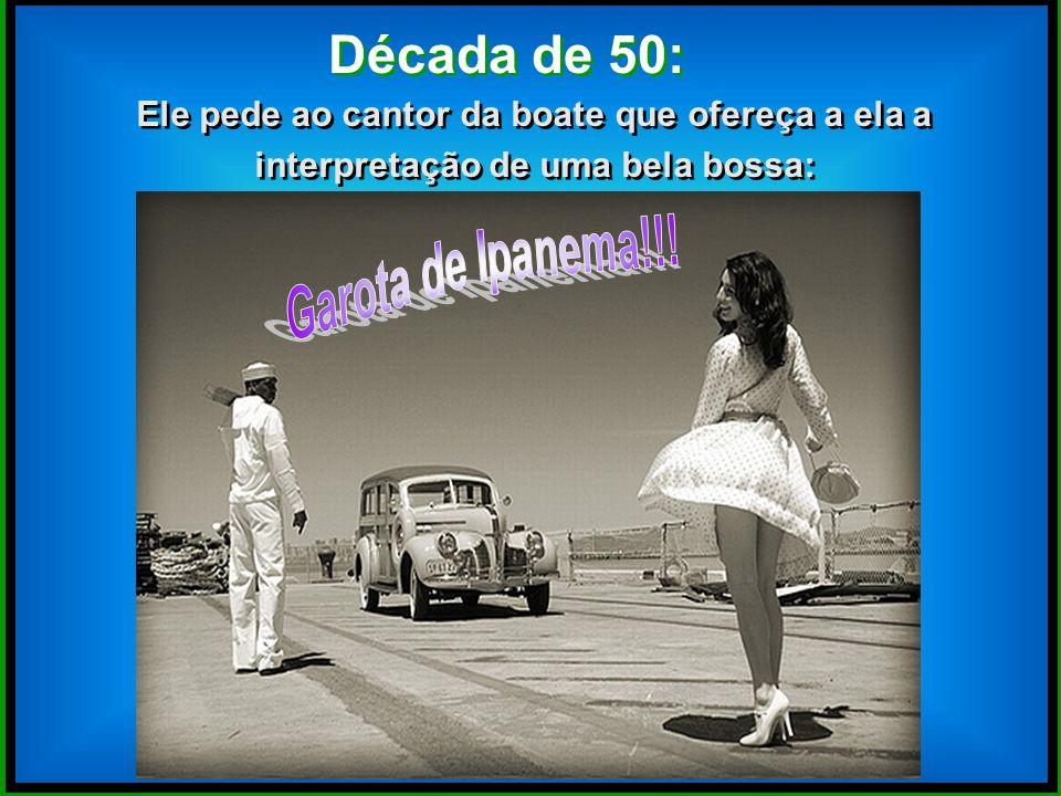 Década de 50: Garota de Ipanema!!!