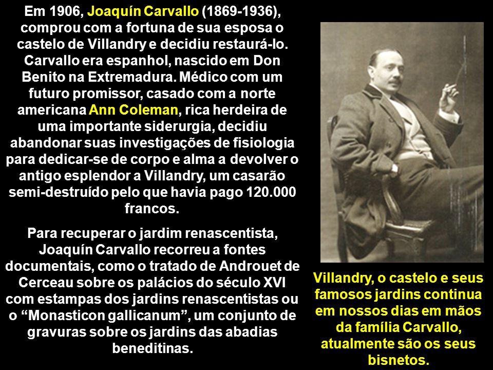 Em 1906, Joaquín Carvallo (1869-1936), comprou com a fortuna de sua esposa o castelo de Villandry e decidiu restaurá-lo. Carvallo era espanhol, nascido em Don Benito na Extremadura. Médico com um futuro promissor, casado com a norte americana Ann Coleman, rica herdeira de uma importante siderurgia, decidiu abandonar suas investigações de fisiologia para dedicar-se de corpo e alma a devolver o antigo esplendor a Villandry, um casarão semi-destruído pelo que havia pago 120.000 francos.