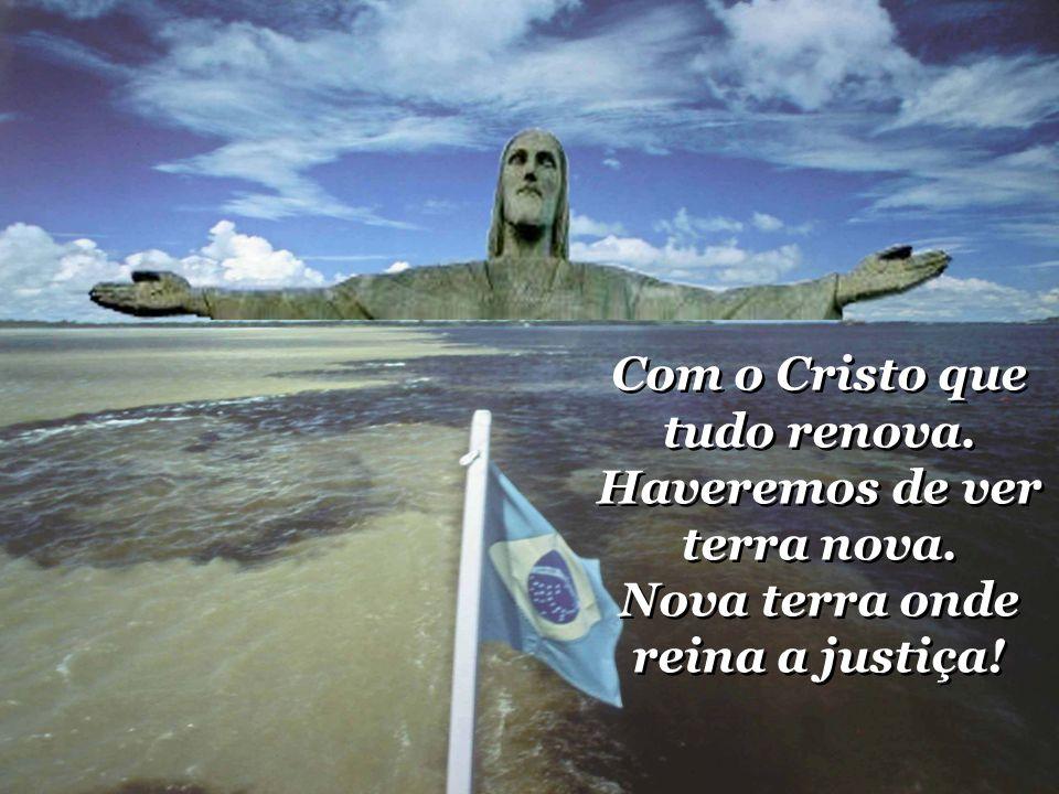 Com o Cristo que tudo renova. Haveremos de ver terra nova
