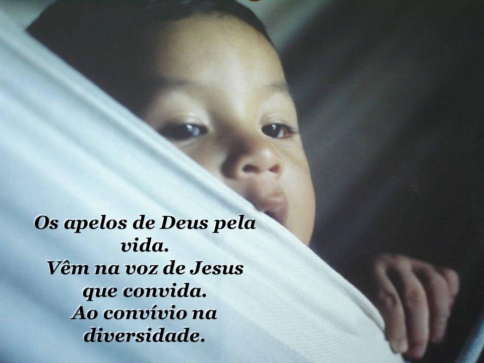 Os apelos de Deus pela vida. Vêm na voz de Jesus que convida