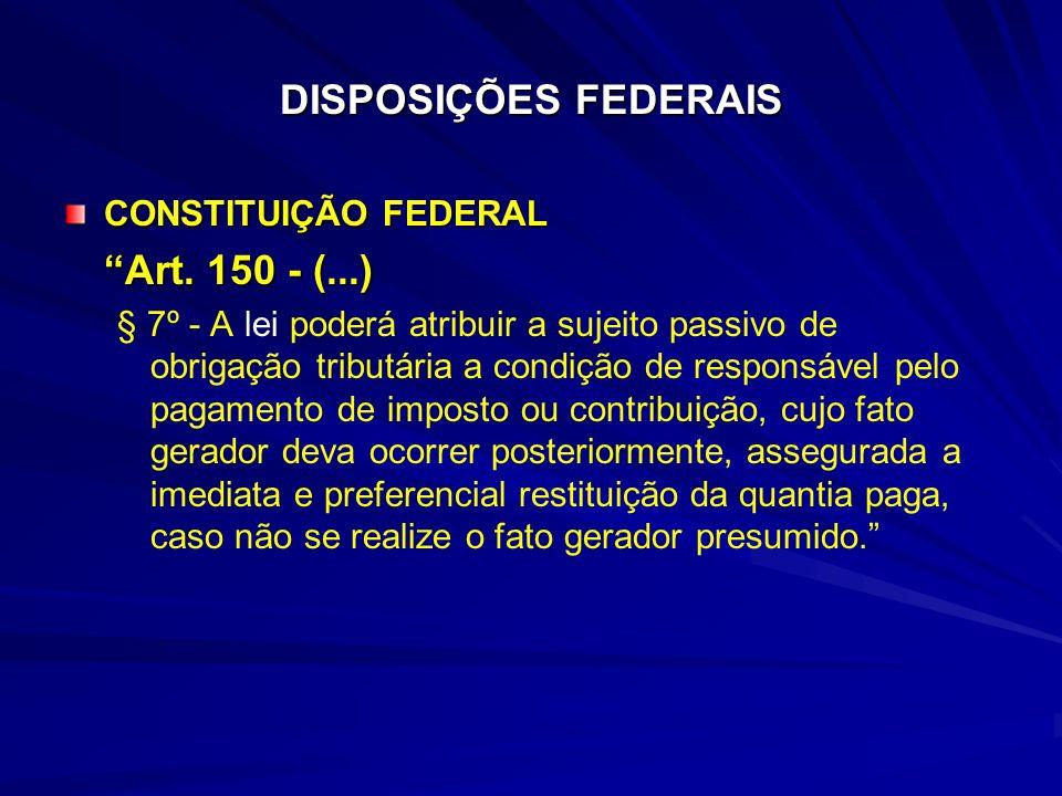 DISPOSIÇÕES FEDERAIS Art. 150 - (...) CONSTITUIÇÃO FEDERAL