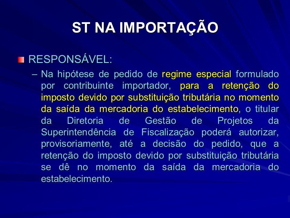 ST NA IMPORTAÇÃO RESPONSÁVEL: