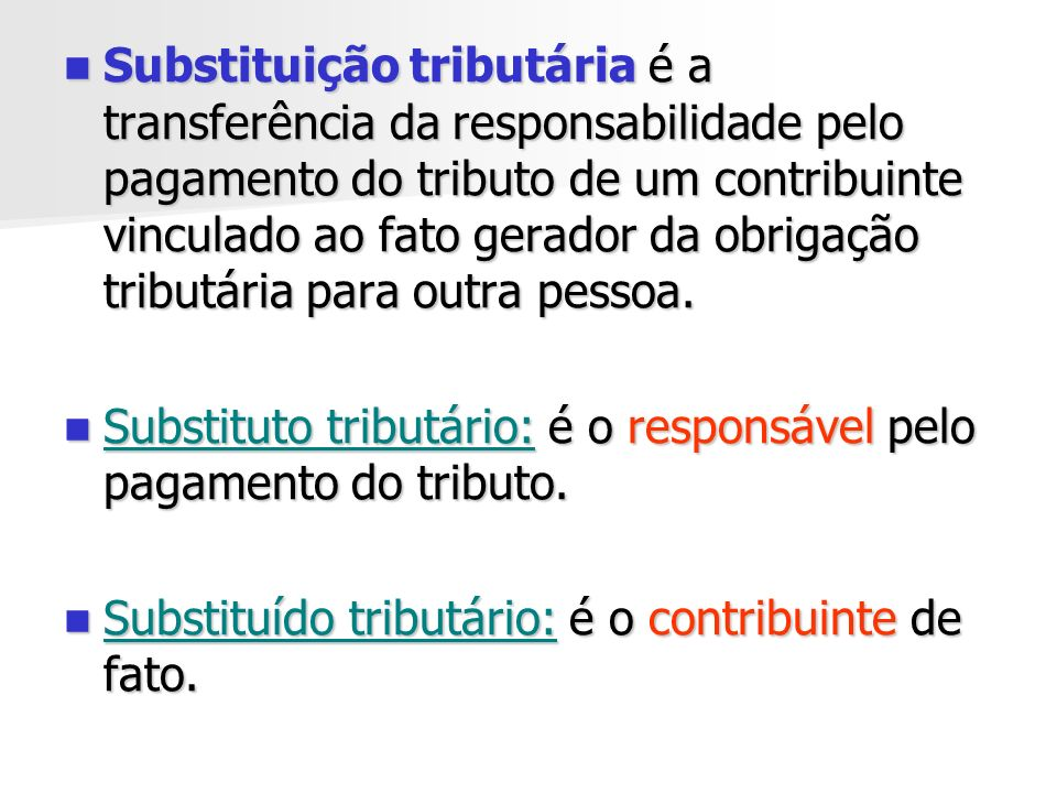 Substituição tributária é a transferência da responsabilidade pelo pagamento do tributo de um contribuinte vinculado ao fato gerador da obrigação tributária para outra pessoa.