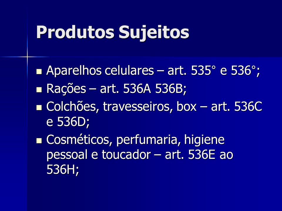 Produtos Sujeitos Aparelhos celulares – art. 535° e 536°;