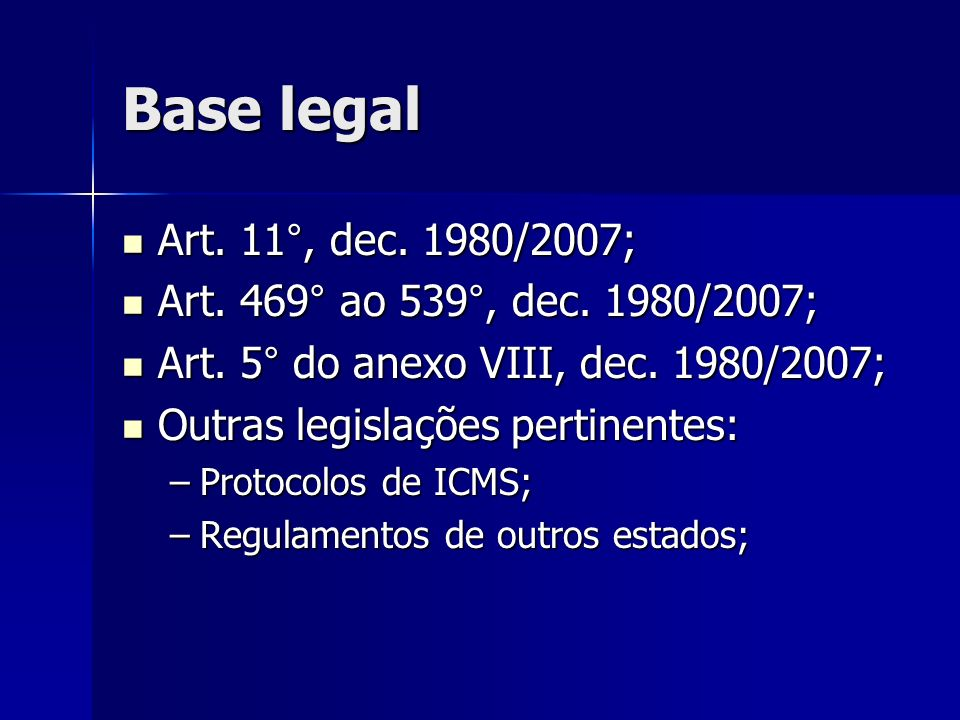 Base legal Art. 11°, dec. 1980/2007; Art. 469° ao 539°, dec. 1980/2007; Art. 5° do anexo VIII, dec. 1980/2007;