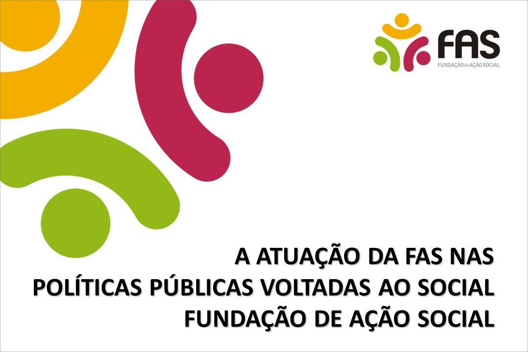 A ATUAÇÃO DA FAS NAS POLÍTICAS PÚBLICAS VOLTADAS AO SOCIAL FUNDAÇÃO DE AÇÃO SOCIAL