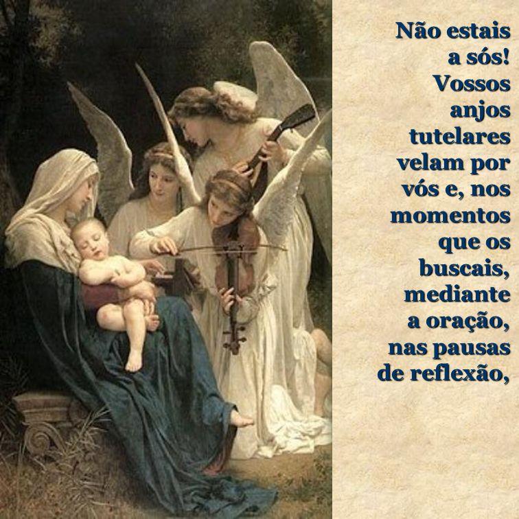 Não estais a sós. Vossos anjos tutelares velam por vós e, nos momentos que os buscais, mediante.